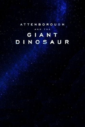 Смотреть Аттенборо и гигантский динозавр онлайн в HD качестве 720p